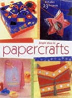 Bright Ideas in Papercrafts: Includes 23…