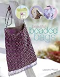Wood, Dorothy: Beautiful Beaded Bags