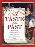 Lane, John: A Taste of the Past: Menus from Lavish Luncheons, Royal Weddings, Indulgent Dinners and History's Greatest Banquets