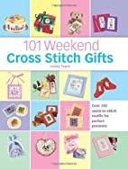 101 Weekend Cross Stitch Gifts by Lesley…