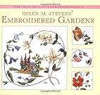 Helen M. Stevens' Embroidered Gardens by…