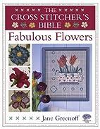 The Cross Stitcher's Bible, Fabulous Flowers…