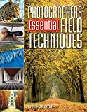 Weston, Chris: Photographers' Guide To Essential Field Techniques