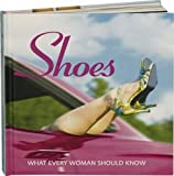 Pedersen, Stephanie: Shoes: What Every Woman Should Know