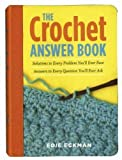 Edie Eckman: The Crochet Answer Book: Solutions to Every Problem You'll Ever Face, Answers to Every Question You'll Ever Ask