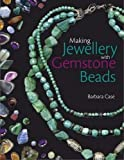 Barbara Case: Making Jewelry with Gemstone Beads