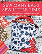 Sew Many Bags. Sew Little Time by Sally…