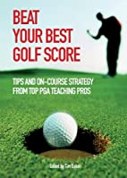 Beat Your Best Golf Score!: Golf Tips and…