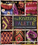Nicholas, Kristin: The Knitting Palette: 25 Stunning Colour Inspired Designs