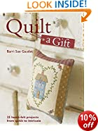 Quilt a Gift: 25 Heartfelt Projects from Quick to Heirloom