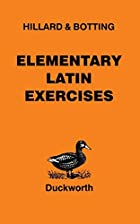 Elementary Latin Exercises by A. E. Hillard