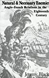Jeremy Black: Natural and Necessary Enemies: Anglo-French Relations in the Eighteenth Century