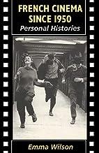 French Cinema Since 1950 by Emma Wilson