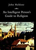 Haldane, John: An Intelligent Person's Guide to Religion (Intelligent Person's Guides)
