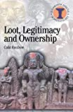 Renfrew, Colin: Loot, Legitimacy and Ownership: The Ethical Crisis in Archaeology