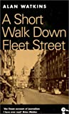 Watkins, Alan: A Short Walk Down Fleet Street: From Beaverbrook to Boycott