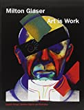 Glaser, Milton: Art is Work: Graphic Design, Interiors, Objects and Illustration