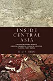 Hiro, Dilip: Inside Central Asia: A Political and Cultural History of Uzbekistan, Turkmenistan, Kazakhstan, Kyrgyzstan, Tajikistan, Turkey, and Iran