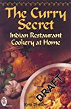 Dhillon, Kris: The Curry Secret: Indian Restaurant Cookery at Home