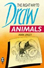 The Right Ways to Draw Animals by Mark…