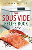 Miller, Norma: The Sous Vide Recipe Book