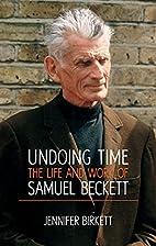 Samuel Beckett: Undoing Time by Jennifer…