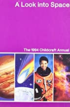 Childcraft Annual 1994: A Look Into Space by…