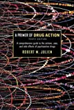 Julien Ph.D., Robert M.: A Primer of Drug Action (Primer of Drug Action: A Concise, Nontechnical Guide to the Actions, Uses, & Side Effects of)