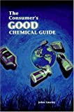 Emsley, John: The Consumer's Good Chemical Guide: A Jargon-Free Guide to the Chemicals of Everyday Life (Scientific American Library Series)