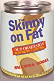 Vogel, Shawna: The Skinny on Fat : Our Obsession with Weight