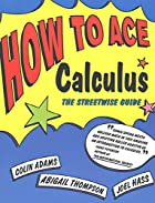 How to Ace Calculus: The Streetwise Guide…