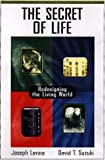 Levine, Joseph: The Secret of Life: Redesigning the Living World