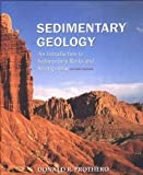 Prothero, Donald R.: Sedimentary Geology: An Introduction to Sedimentary Rocks and Stratigraphy