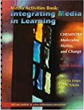 Atkins, Peter: Integrating Media in Learning: Chemistry Molecules, Matter, and Change