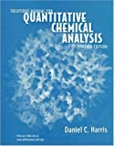 Harris, Daniel C.: Solutions Manual: for Quantitative Chemical Analysis 6e