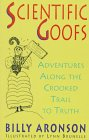 Aronson, Billy: Scientific Goofs: Adventures Along the Crooked Trail to Truth