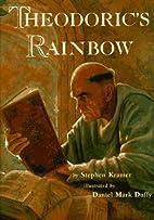 Theodoric's Rainbow by Stephen P. Kramer