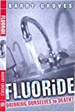 Groves, Barry A.: Fluoride : Drinking Ourselves to Death?