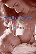 Healthy Mother, Better Breastfeeding by…