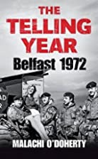 The Telling Year: Belfast, 1972 by Malachi…