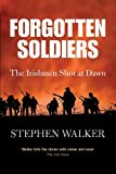 Stephen Walker: Forgotten Soldiers: The Irishmen Shot at Dawn