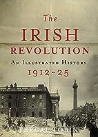 The Irish Revolution 1912-25: An Illustrated…