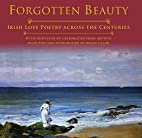Forgotten beauty : Irish love poetry across…