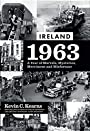 Ireland 1963: A Year of Marvels, Mysteries, Merriment and Misfortune - Kevin C. Kearns