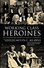 Working Class Heroines: The Extraordinary Women of Dublin's Tenements - Kevin C. Kearns
