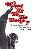 Lenin, Vladimir Ilich: What Is to Be Done?: Burning Questions of Our Movement