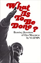 What Is to Be Done? by V. I. Lenin