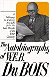 Du Bois, W. E. B.: The Autobiography of W. E. B. Du Bois: A Soliloquy on Viewing My Life from the Last Decade of Its First Century