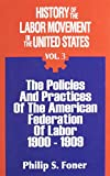 Foner, Philip S.: History of the Labor Movement in the United States: Policies and Practices of the A. F. of L., 1900-1909