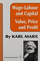 Wage-labour and capital; and, Value, price,…
